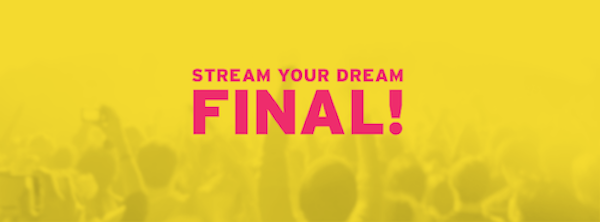 Stream Your Dream final
