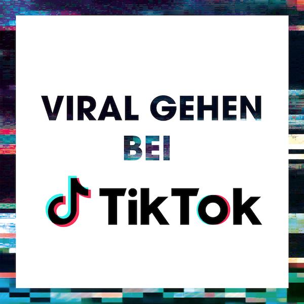 5 Tipps, wie du auf TikTok viral gehen kannst